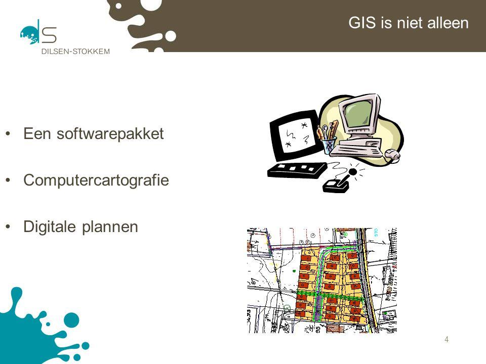 GIS is niet alleen Een softwarepakket Computercartografie Digitale plannen