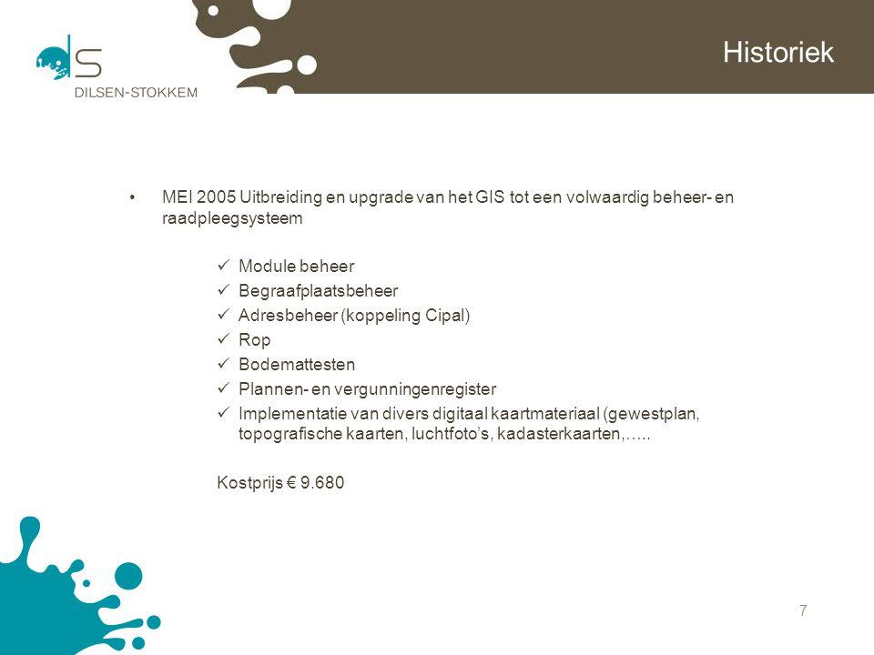 Historiek MEI 2005 Uitbreiding en upgrade van het GIS tot een volwaardig beheer- en raadpleegsysteem.