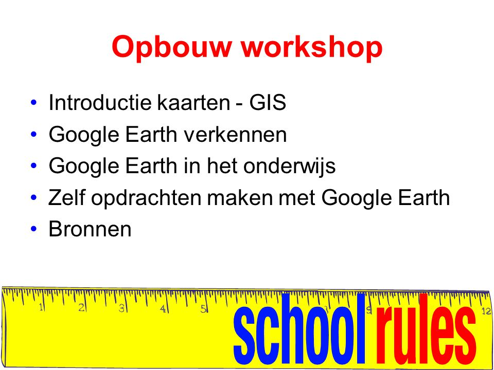 Opbouw workshop Introductie kaarten - GIS Google Earth verkennen