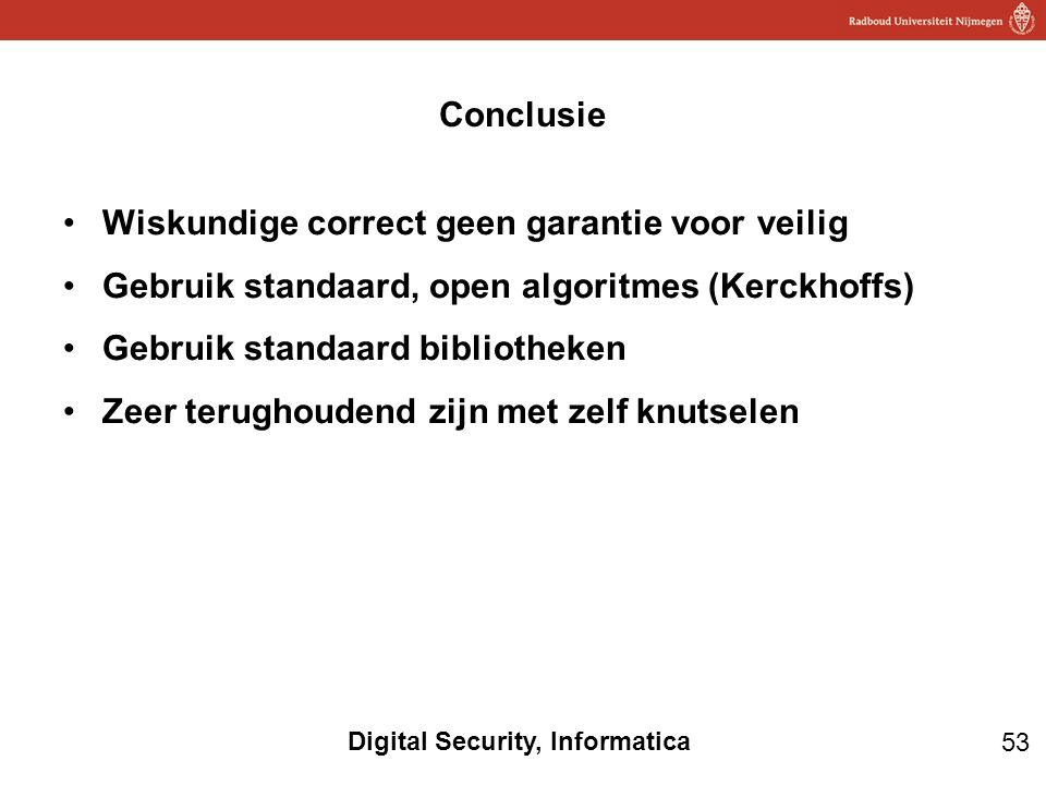 Conclusie Wiskundige correct geen garantie voor veilig. Gebruik standaard, open algoritmes (Kerckhoffs)