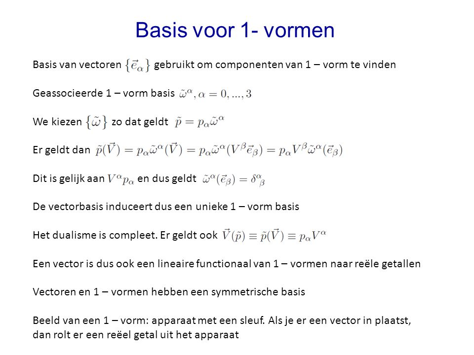 Basis voor 1- vormen Basis van vectoren gebruikt om componenten van 1 – vorm te vinden. Geassocieerde 1 – vorm basis.