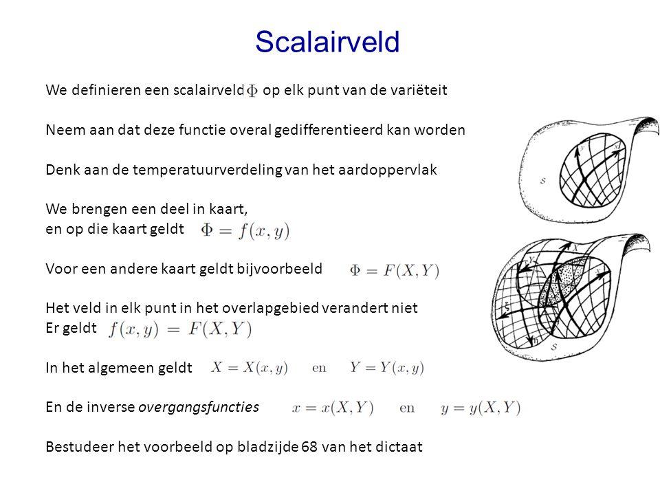 Scalairveld We definieren een scalairveld op elk punt van de variëteit