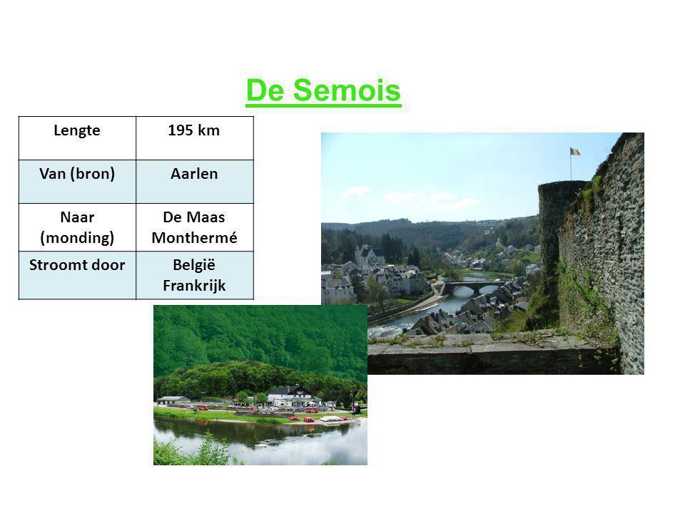 De Semois Lengte 195 km Van (bron) Aarlen Naar (monding) De Maas