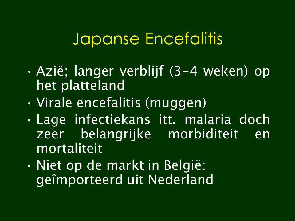 Japanse Encefalitis Azië; langer verblijf (3-4 weken) op het platteland. Virale encefalitis (muggen)