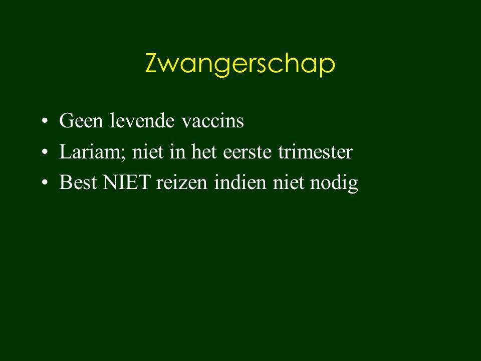 Zwangerschap Geen levende vaccins Lariam; niet in het eerste trimester