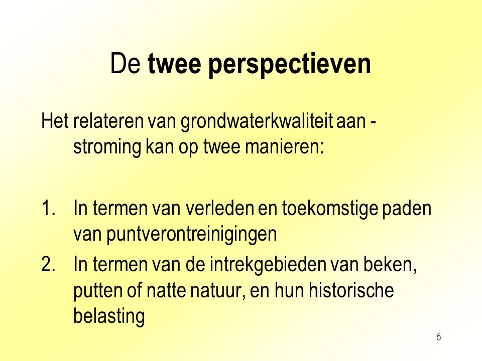 De twee perspectieven Het relateren van grondwaterkwaliteit aan -stroming kan op twee manieren: