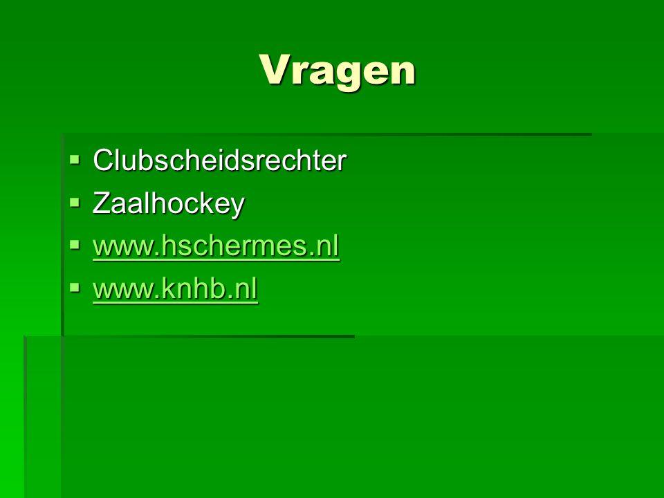 Vragen Clubscheidsrechter Zaalhockey www.hschermes.nl www.knhb.nl