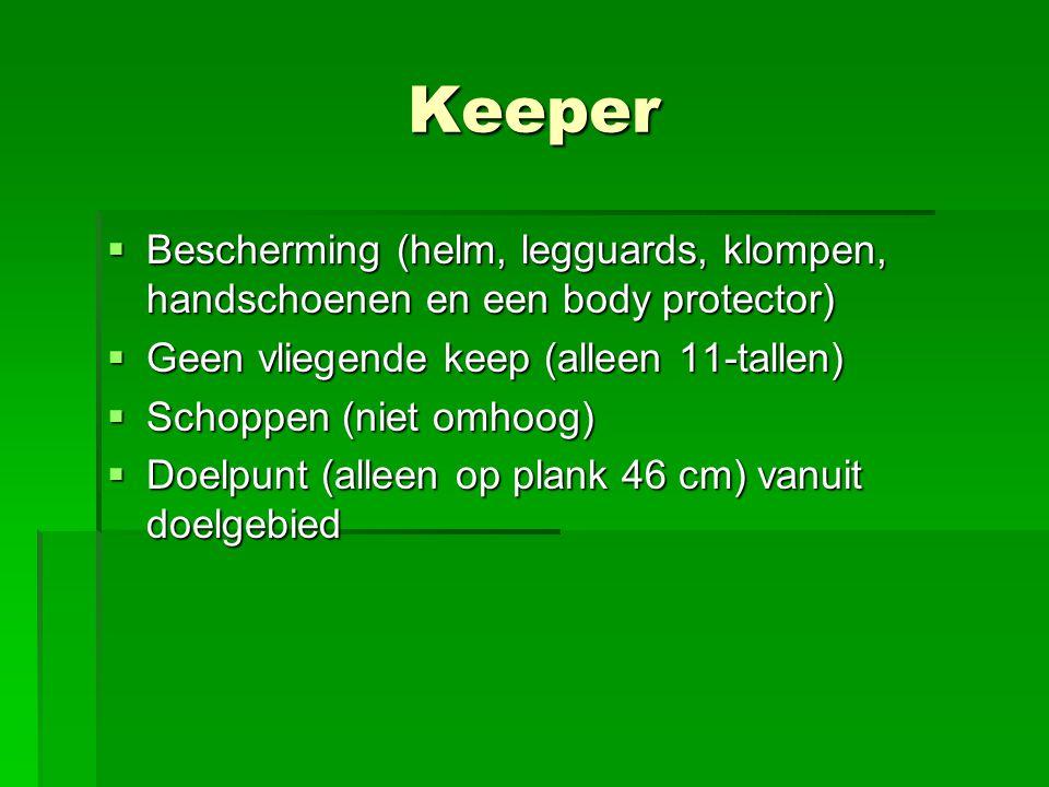 Keeper Bescherming (helm, legguards, klompen, handschoenen en een body protector) Geen vliegende keep (alleen 11-tallen)