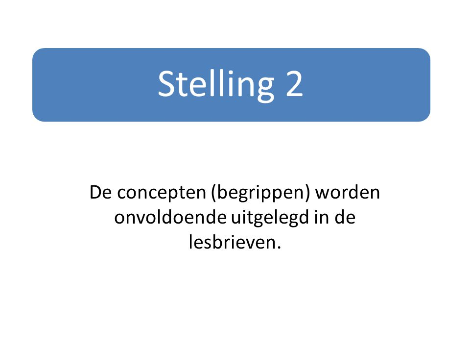 Stelling 2 De concepten (begrippen) worden onvoldoende uitgelegd in de lesbrieven.