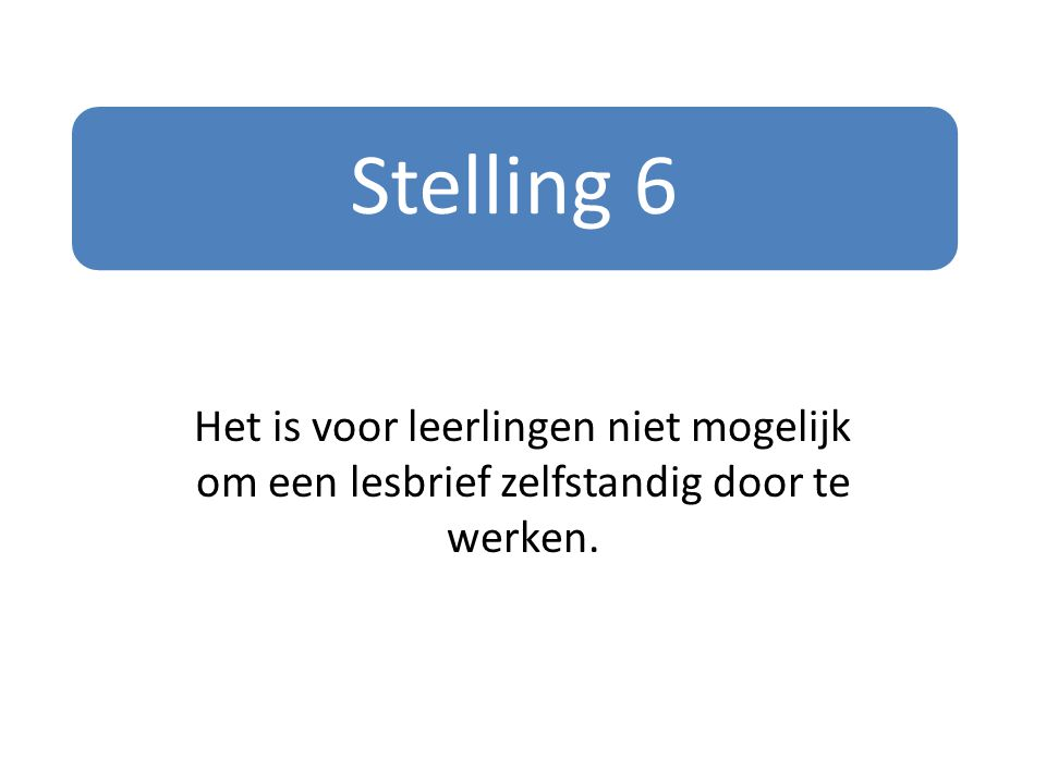 Stelling 6 Het is voor leerlingen niet mogelijk om een lesbrief zelfstandig door te werken.