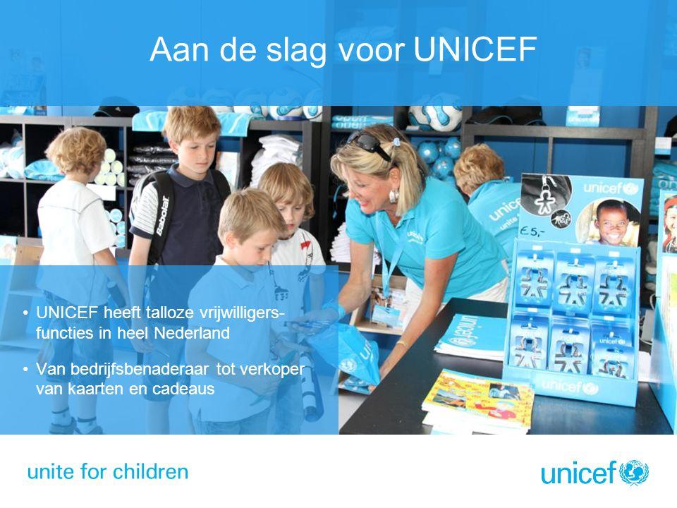 Aan de slag voor UNICEF UNICEF heeft talloze vrijwilligers- functies in heel Nederland. Van bedrijfsbenaderaar tot verkoper van kaarten en cadeaus.