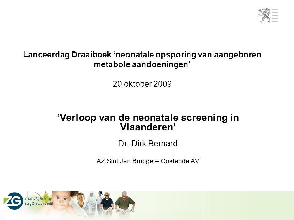 'Verloop van de neonatale screening in Vlaanderen' Dr. Dirk Bernard