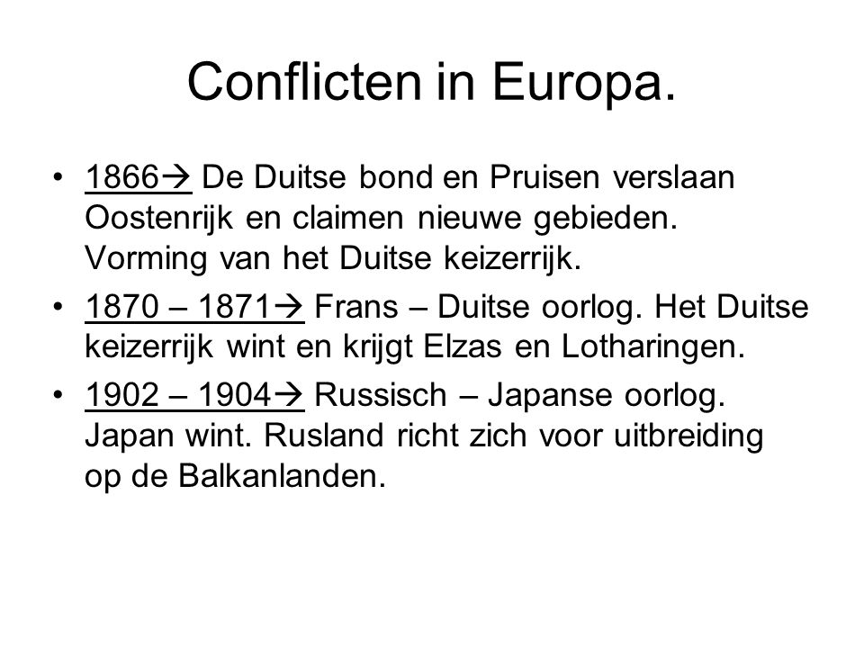 Conflicten in Europa. 1866 De Duitse bond en Pruisen verslaan Oostenrijk en claimen nieuwe gebieden. Vorming van het Duitse keizerrijk.