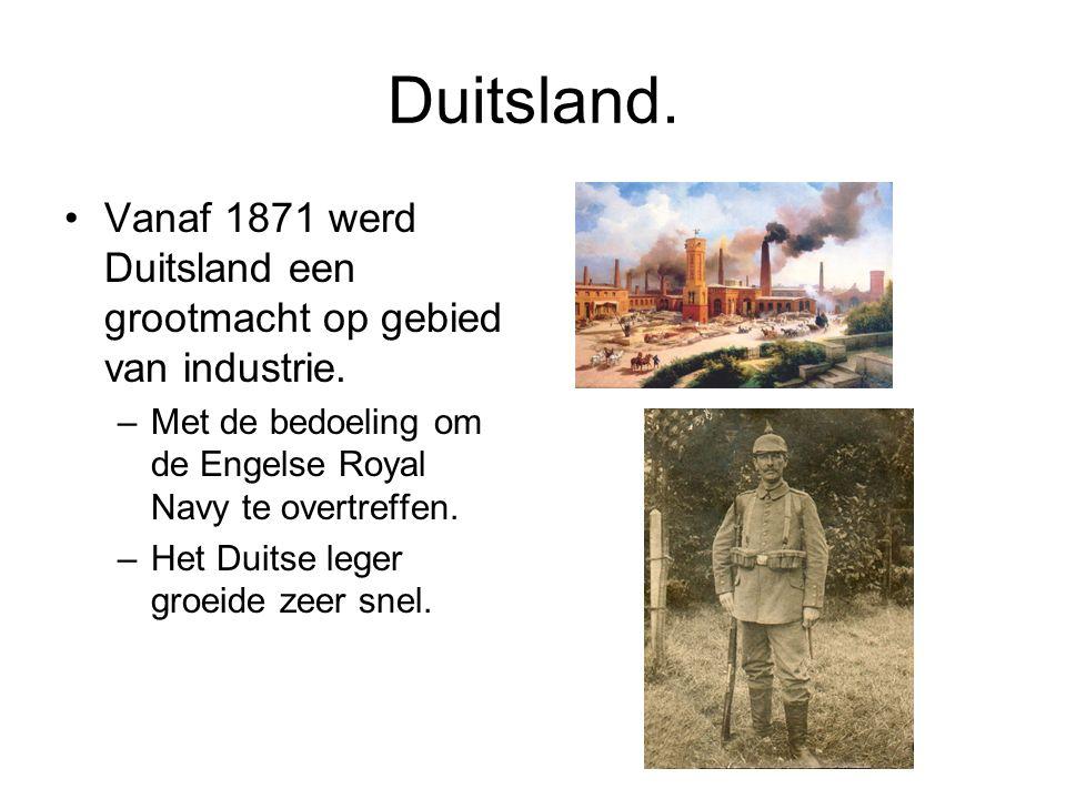 Duitsland. Vanaf 1871 werd Duitsland een grootmacht op gebied van industrie. Met de bedoeling om de Engelse Royal Navy te overtreffen.