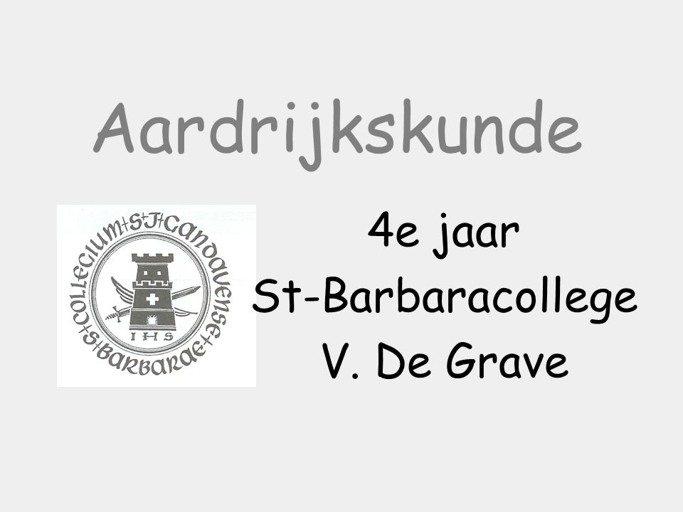 Aardrijkskunde 4e jaar St-Barbaracollege V. De Grave