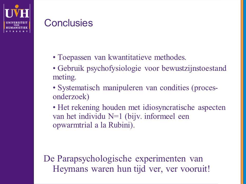 Conclusies • Toepassen van kwantitatieve methodes. • Gebruik psychofysiologie voor bewustzijnstoestand meting.