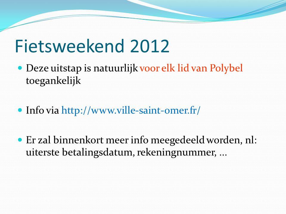 Fietsweekend 2012 Deze uitstap is natuurlijk voor elk lid van Polybel toegankelijk. Info via http://www.ville-saint-omer.fr/