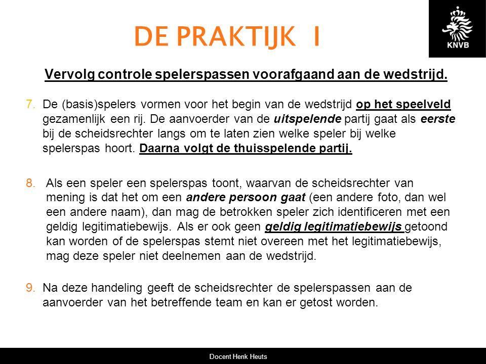 DE PRAKTIJK I Vervolg controle spelerspassen voorafgaand aan de wedstrijd.