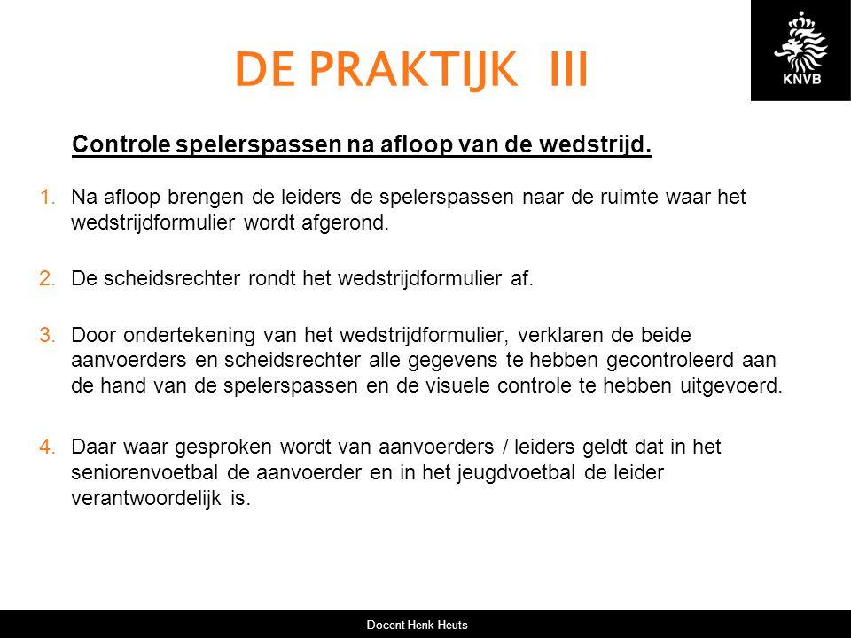 DE PRAKTIJK III Controle spelerspassen na afloop van de wedstrijd.