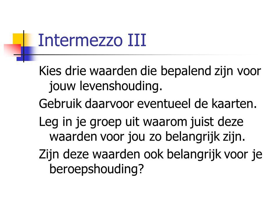 Intermezzo III Kies drie waarden die bepalend zijn voor jouw levenshouding. Gebruik daarvoor eventueel de kaarten.