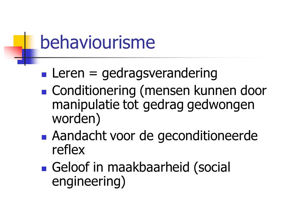behaviourisme Leren = gedragsverandering