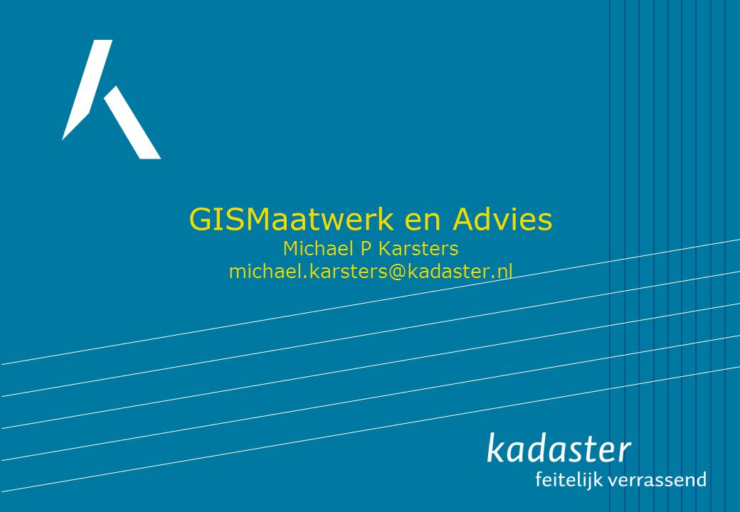 GISMaatwerk en Advies Michael P Karsters michael.karsters@kadaster.nl