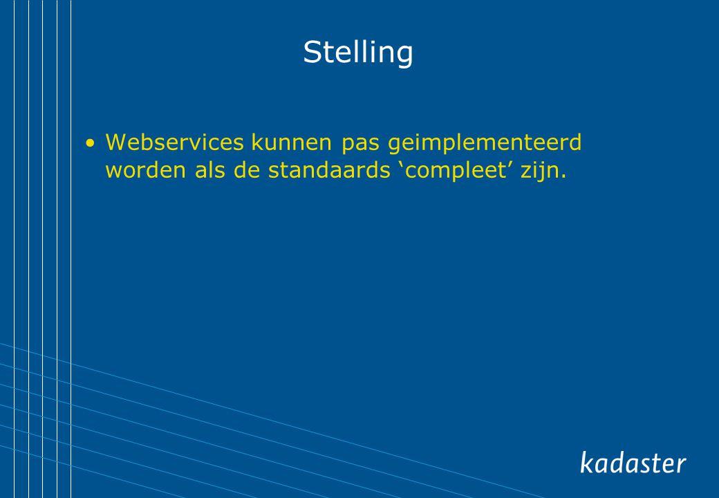Stelling Webservices kunnen pas geimplementeerd worden als de standaards 'compleet' zijn.