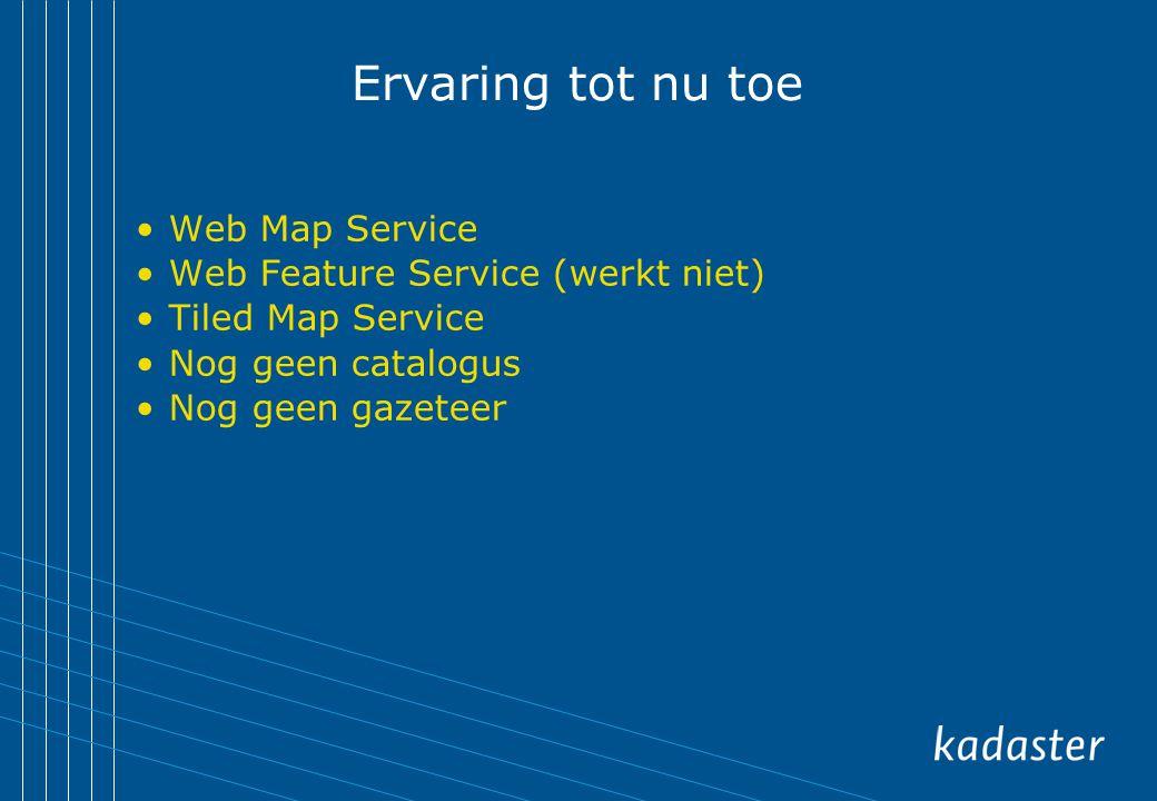 Ervaring tot nu toe Web Map Service Web Feature Service (werkt niet)