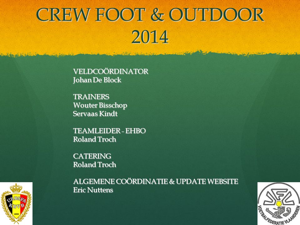 CREW FOOT & OUTDOOR 2014 VELDCOÖRDINATOR Johan De Block TRAINERS