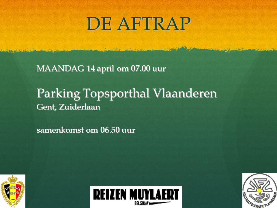 DE AFTRAP Parking Topsporthal Vlaanderen MAANDAG 14 april om 07.00 uur