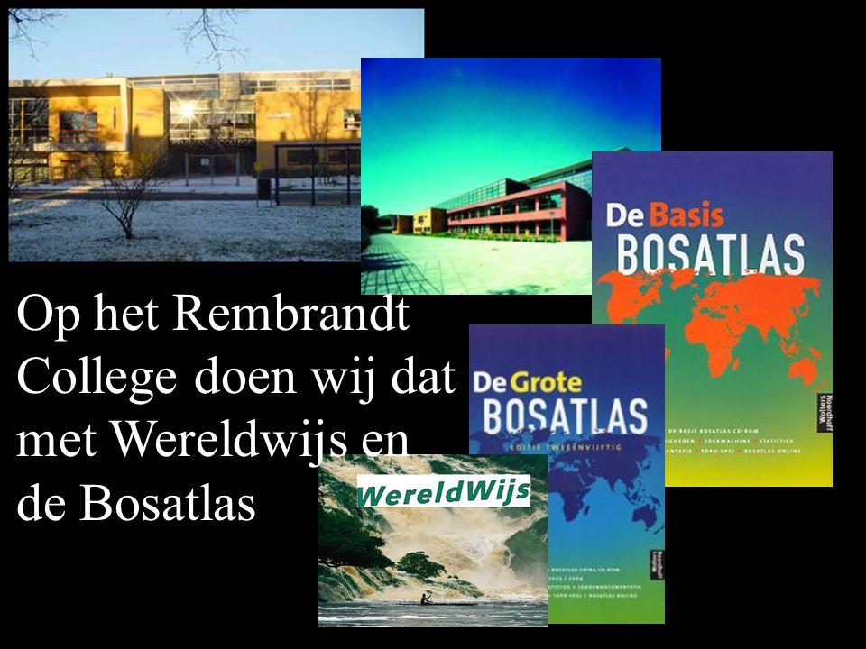 Op het Rembrandt College doen wij dat met Wereldwijs en de Bosatlas