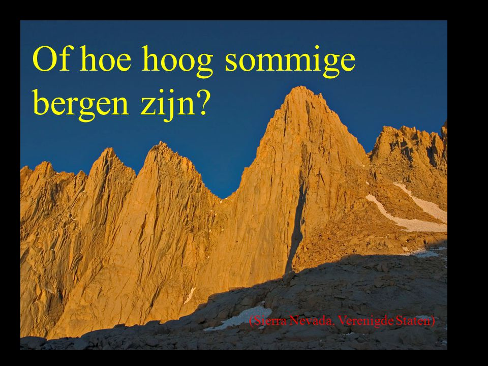Of hoe hoog sommige bergen zijn