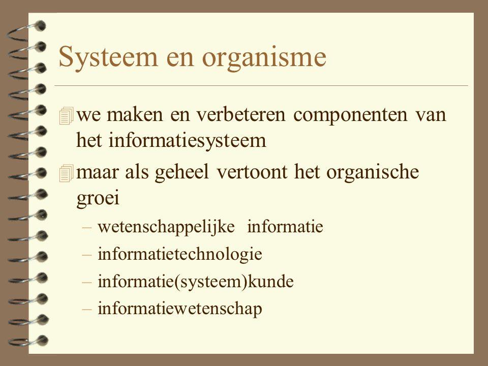 Systeem en organisme we maken en verbeteren componenten van het informatiesysteem. maar als geheel vertoont het organische groei.