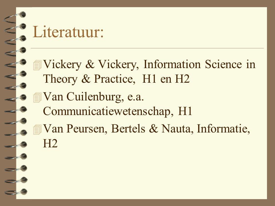 Literatuur: Vickery & Vickery, Information Science in Theory & Practice, H1 en H2. Van Cuilenburg, e.a. Communicatiewetenschap, H1.