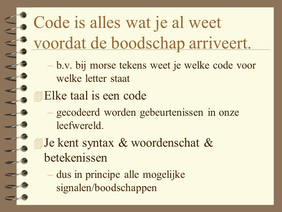 Code is alles wat je al weet voordat de boodschap arriveert.