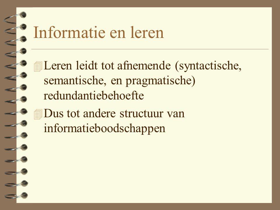 Informatie en leren Leren leidt tot afnemende (syntactische, semantische, en pragmatische) redundantiebehoefte.