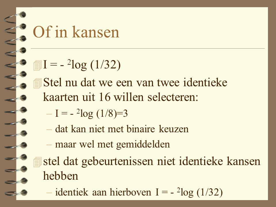 Of in kansen I = - 2log (1/32) Stel nu dat we een van twee identieke kaarten uit 16 willen selecteren: