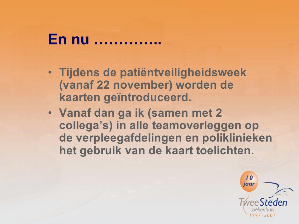 En nu ………….. Tijdens de patiëntveiligheidsweek (vanaf 22 november) worden de kaarten geïntroduceerd.