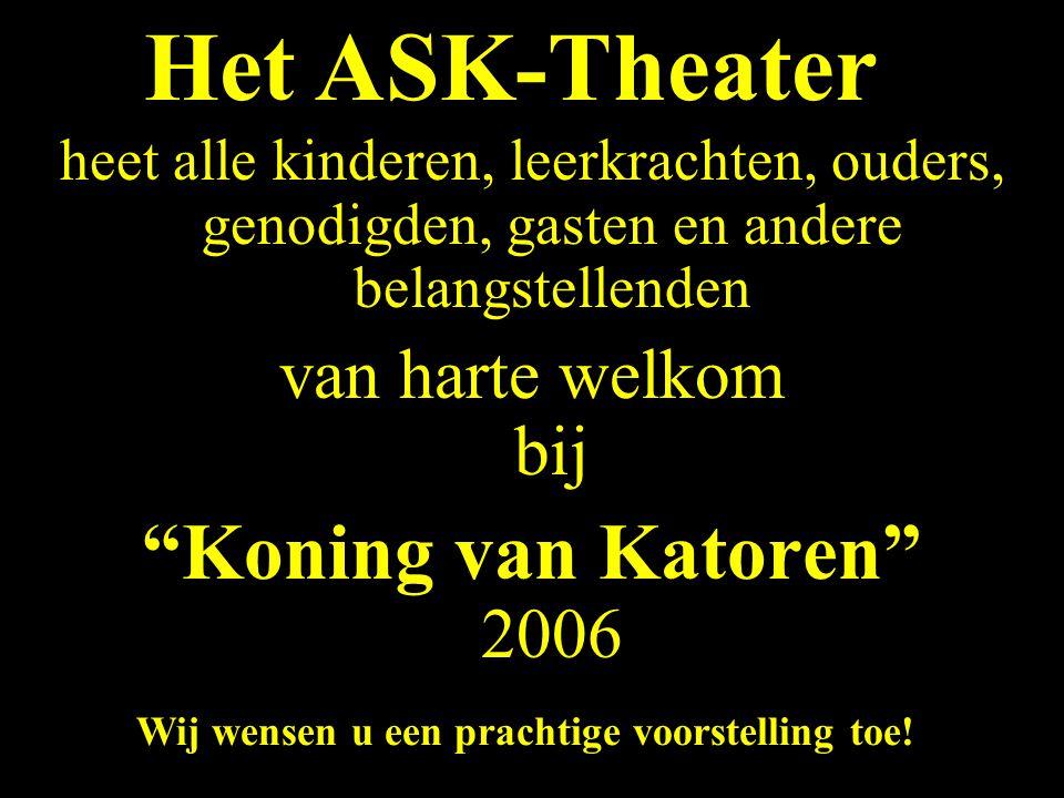Het ASK-Theater Koning van Katoren 2006 van harte welkom bij