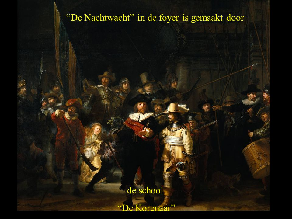 De Nachtwacht in de foyer is gemaakt door