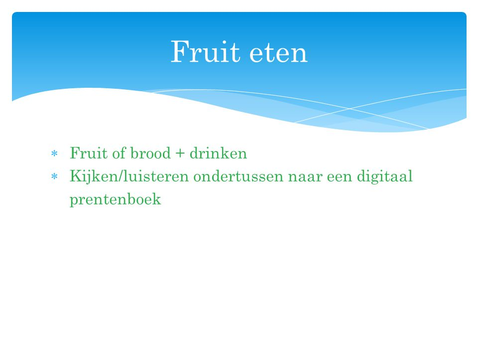 Fruit eten Fruit of brood + drinken
