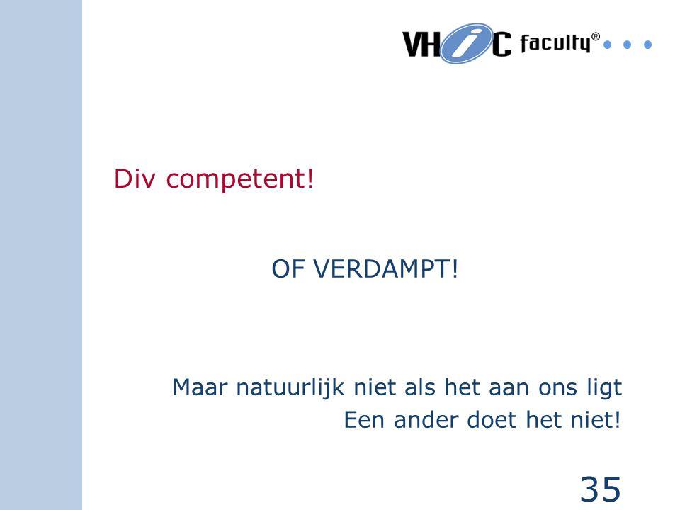 Div competent! OF VERDAMPT! Maar natuurlijk niet als het aan ons ligt