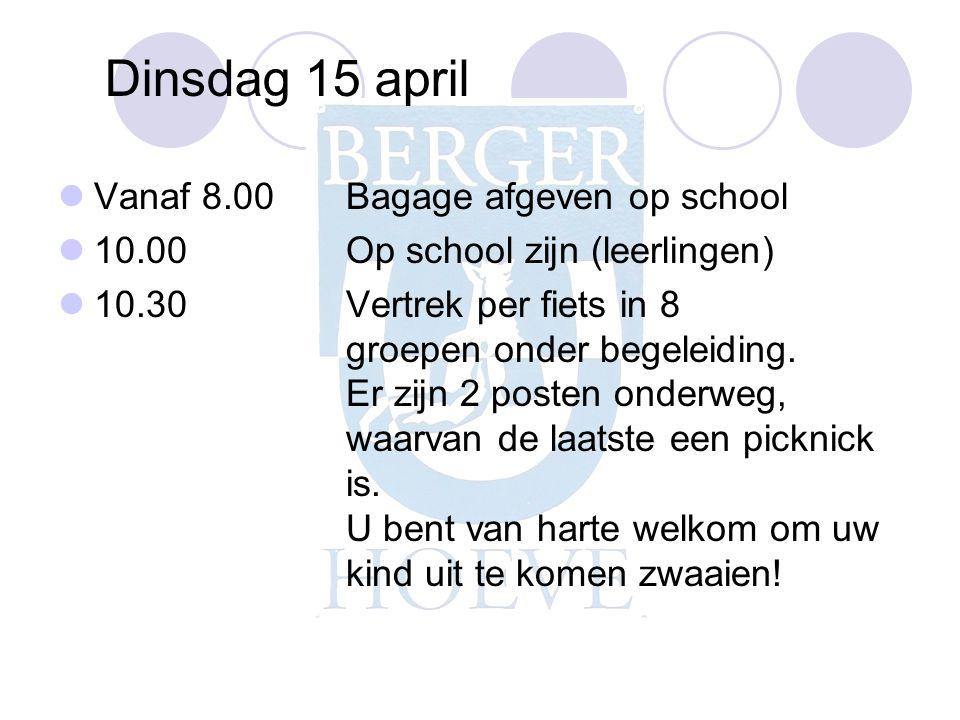 Dinsdag 15 april Vanaf 8.00 Bagage afgeven op school