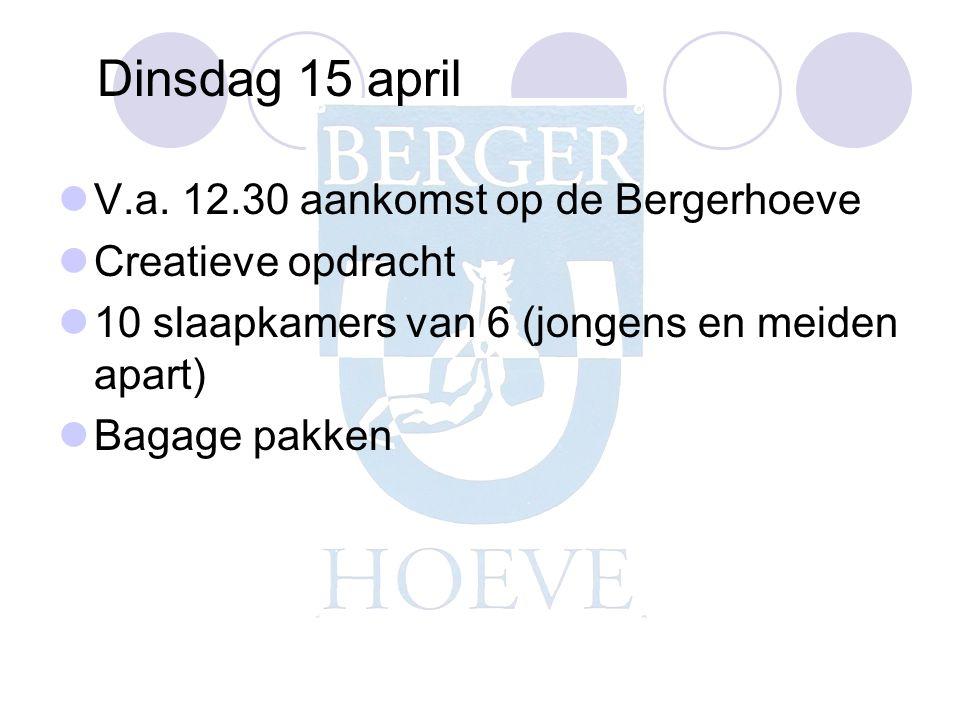 Dinsdag 15 april V.a. 12.30 aankomst op de Bergerhoeve
