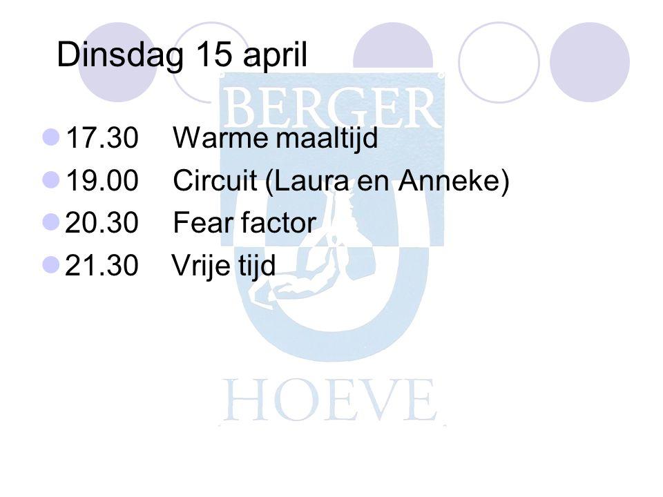 Dinsdag 15 april 17.30 Warme maaltijd 19.00 Circuit (Laura en Anneke)