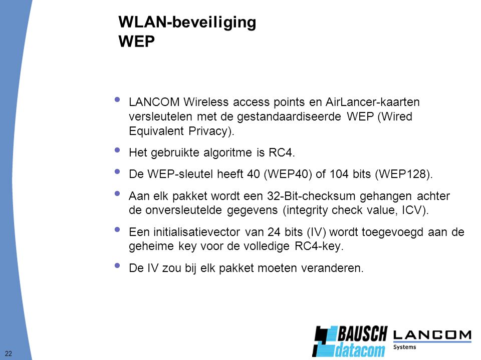 WLAN-beveiliging WEP LANCOM Wireless access points en AirLancer-kaarten versleutelen met de gestandaardiseerde WEP (Wired Equivalent Privacy).
