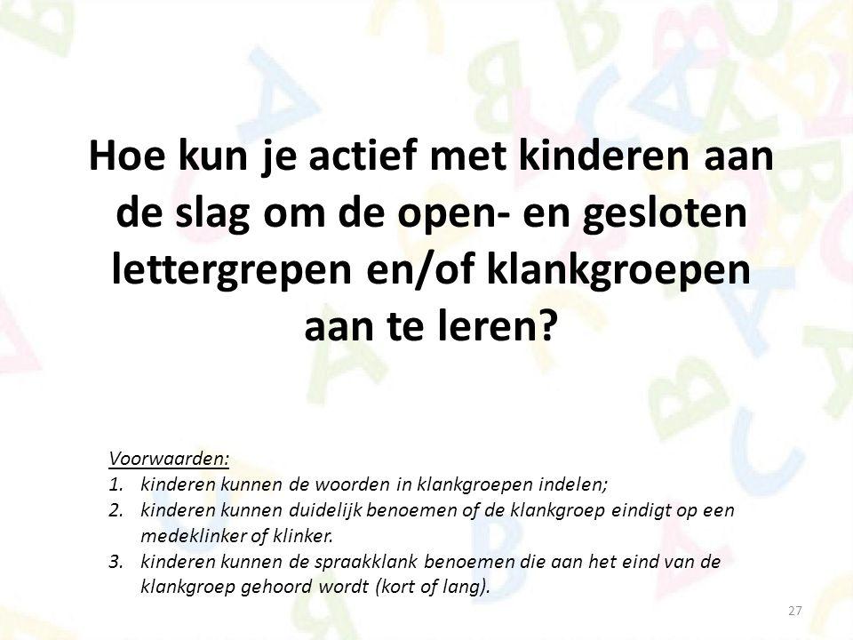Hoe kun je actief met kinderen aan de slag om de open- en gesloten lettergrepen en/of klankgroepen aan te leren