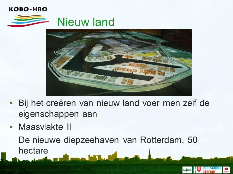 Nieuw land Bij het creëren van nieuw land voer men zelf de eigenschappen aan. Maasvlakte II. De nieuwe diepzeehaven van Rotterdam, 50 hectare.