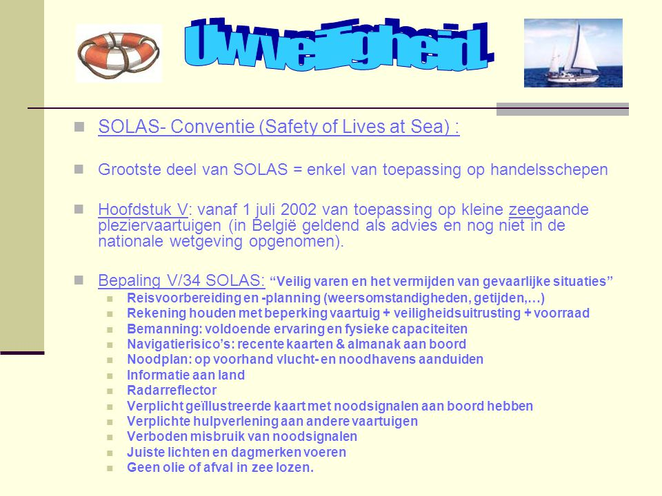 Uw veiligheid. SOLAS- Conventie (Safety of Lives at Sea) :