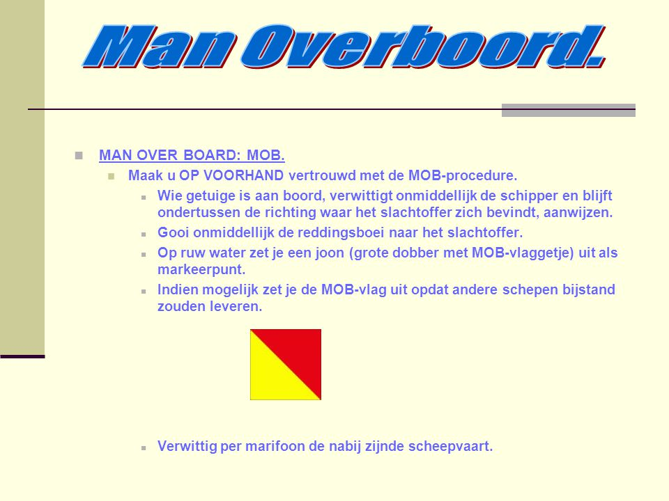 Man Overboord. MAN OVER BOARD: MOB.